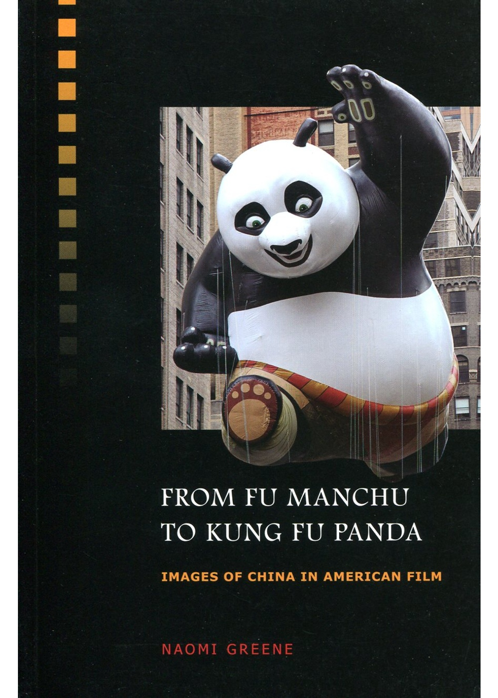 From Fu Manchu to Kung Fu Panda:Images of China in American Film