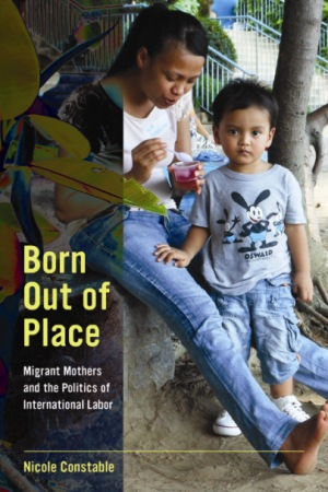 Born Out of Place:Migrant Mothers and the Politics of International Labor