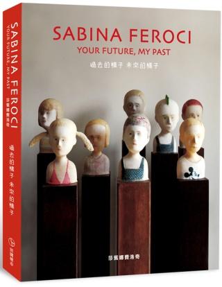 過去的樣子,未來的樣子:莎賓娜費洛奇作品集